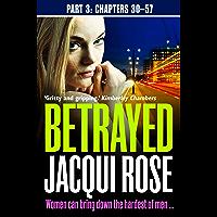 Betrayed (Part Three: Chapters 30-57)