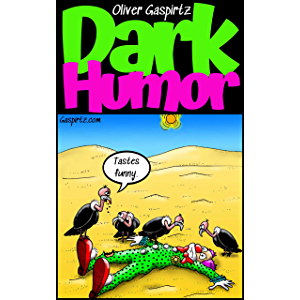 Dark Humor: And Words of Wisdom from an Unknown Genius