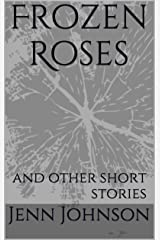Frozen Roses: and other short stories Kindle Edition