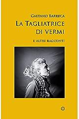 La tagliatrice di vermi: e altri racconti (Italian Edition) Kindle Edition
