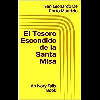 El Tesoro Escondido de la Santa Misa: An Ivory Falls Book