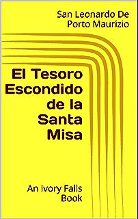 El Tesoro Escondido de la Santa Misa: An Ivory Falls Book (Spanish Edition)