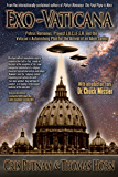 Exo-Vaticana: Petrus Romanus, Project LUCIFER, and the Vatican's Astonishing Exo-Theological Plan for the Arrival of an Alien Savior (English Edition)
