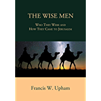 The Wise Men: Who They Were and How They Came to Jerusalem