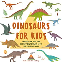 Dinosaurs for Kids: The Most Fun, Cool, and Interesting Dinosaur Facts for Kids of All Ages