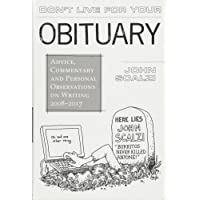 Don't Live for Your Obituary: Advice, Commentary and Personal Observations on Writing, 2007-2009