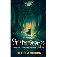 Sinister Swamps: Monsters and Mysteries from the Mire
