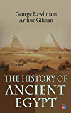 The History of Ancient Egypt: The Land & The People of Egypt, Egyptian Mythology & Customs, The Pyramid Builders, The Rise of Thebes, The Reign of the ... & Persian Conquest (English Edition)