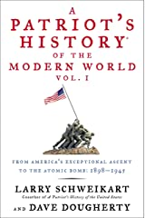 A Patriot's History® of the Modern World, Vol. I: From America's Exceptional Ascent to the Atomic Bomb: 1898-1945 Hardcover