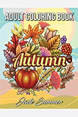 Autumn Coloring Book: An Adult Coloring Book with Beautiful Flowers, Adorable Animals, Fun Characters, and Relaxing Fall Designs Paperback