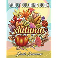 Autumn Coloring Book: An Adult Coloring Book with Beautiful Flowers, Adorable Animals, Fun Characters, and Relaxing Fall Designs
