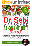 Dr. Sebi Approved Alkaline Diet Book: The Beginners Guide to Healing the Electric Body and Achieving a Healthier and…