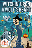 Witchin' Upon a Wolf's Heart: Magic and Mayhem Universe (Magick and Chaos Book 9)