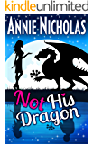Not His Dragon: Romantic Comedy (Not This Series Book 1)