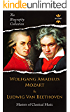 WOLFGANG AMADEUS MOZART & LUDWIG VAN BEETHOVEN: Masters of Classical Music. The Biography Collection. Biographies, Facts…