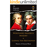 WOLFGANG AMADEUS MOZART & LUDWIG VAN BEETHOVEN: Masters of Classical Music. The Biography Collection. Biographies, Facts… book cover