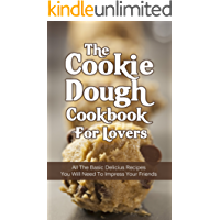 The Cookie Dough Cookbook For Lovers:  All The Basic Delicious Recipes You Need To Impress Your Friends (English Edition)
