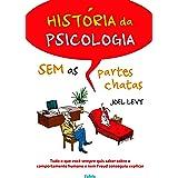 História da Psicologia sem as partes Chatas: Tudo o que você sempre quis saber sobre o comportamento humano e nem Freud conse