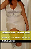 Husband Trainers Gone Wild!: More Husbands Trained To Please