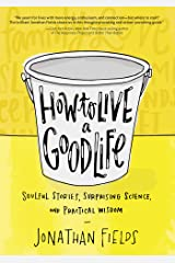 How to Live a Good Life: Soulful Stories, Surprising Science, and Practical Wisdom Paperback