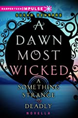 A Dawn Most Wicked (Something Strange and Deadly) Kindle Edition