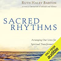 Sacred Rhythms: Arranging Our Lives for Spiritual Transformation