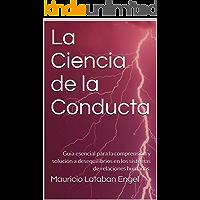 La Ciencia de la Conducta: Guía esencial para la comprensión y solución a desequilibrios en los sistemas de relaciones humanas.