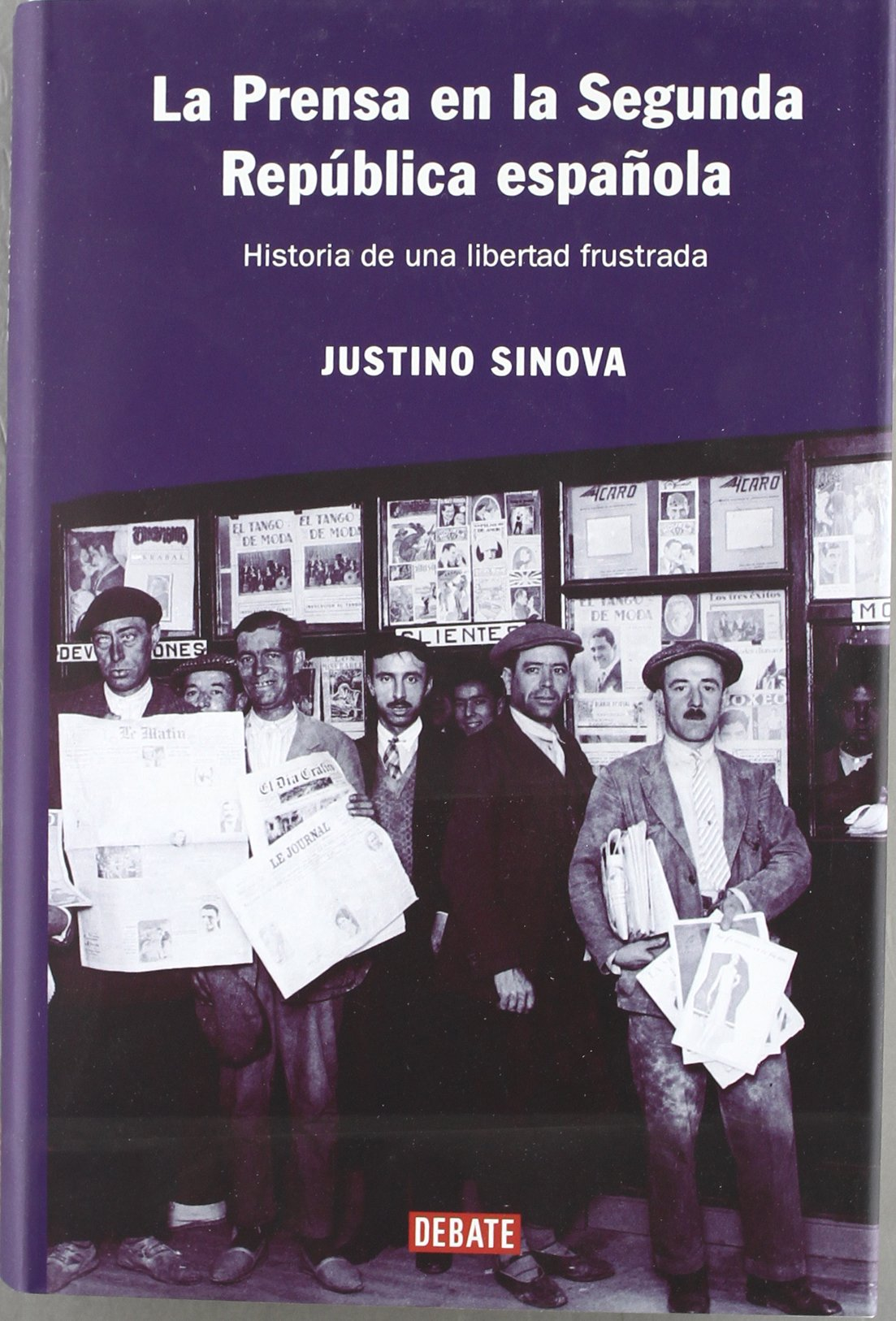 La prensa en la Segunda República española: Historia de una libertad frustrada HISTORIAS: Amazon.es: Sinova, Justino: Libros