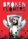 Broken Flowers: And Other Stairways to Heaven