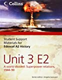 Student Support Materials for History – Edexcel A2 Unit 3 Option E2: A World Divided: Superpower Relations, 1944-90