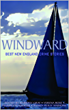 Windward: Best New England Crime Stories 2016 (The Best New England Crime Stories Book 14)
