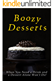 Boozy Desserts: Because When You Need a Drink, and a Dessert Alone Won't Do!