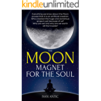 The Moon: Magnet for the Soul (Existence - Consciousness - Bliss Book 5)