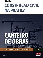Canteiro de Obras: Volume 1 (Coleção Construção Civil na Prática)