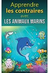 Apprendre les contraires avec les animaux marins: L'aventure en mer (Livres d'éveil et d'apprentissage scolaire pour les enfants de 4 à 7 ans t. 8) (French Edition) Kindle Edition