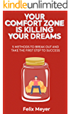 Your Comfort Zone Is KILLING Your Dreams: 5 Methods To Break Out And Take The First Step To Success