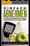 Einfach Abnehmen: Mit natürlicher Ernährung zu einem natürlichen und schlanken Körper (Above and Beyond Fitness 2)