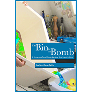 The Bin and the Bomb: A Humorous Travel Story about an Apartment in Paris