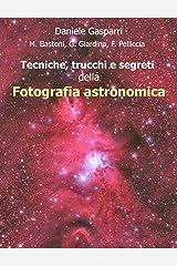 Tecniche, trucchi e segreti della fotografia astronomica (Italian Edition) Kindle Edition