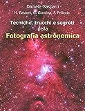 Tecniche, trucchi e segreti della fotografia astronomica (Italian Edition)