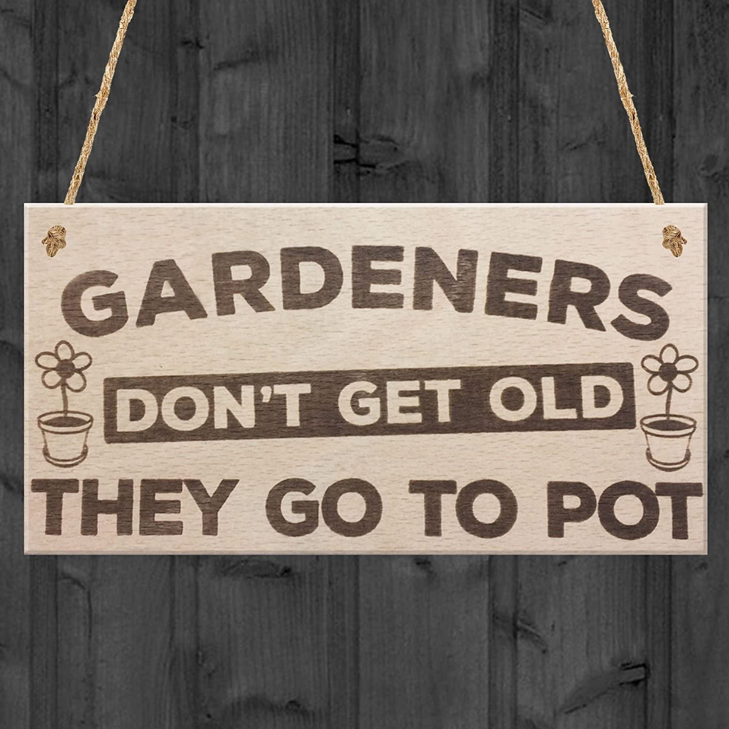 Gardeners Don't Get Old They Go To Pot Wooden Hanging Garden Plaque Shabby Chic Sign