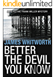 Better The Devil You Know (A Detective Frank Miller Mystery Book 4)