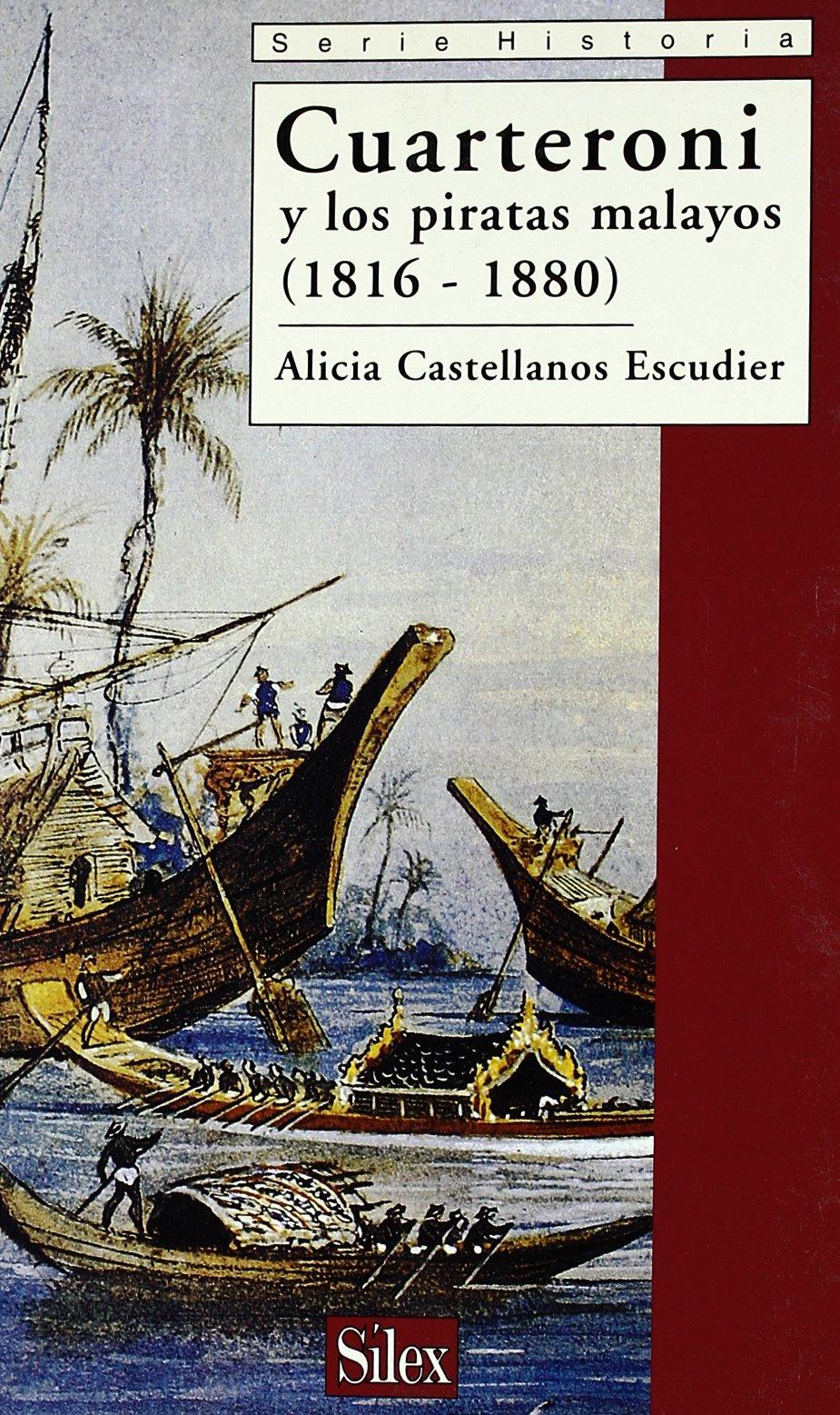 Cuarteroni y los piratas y los piratas malayos 1816-1880 (Serie historia) Tapa blanda – 2 may 2004 Alicia Castellanos Escudier SÍLEX EDICIONES S.L. 8477371431