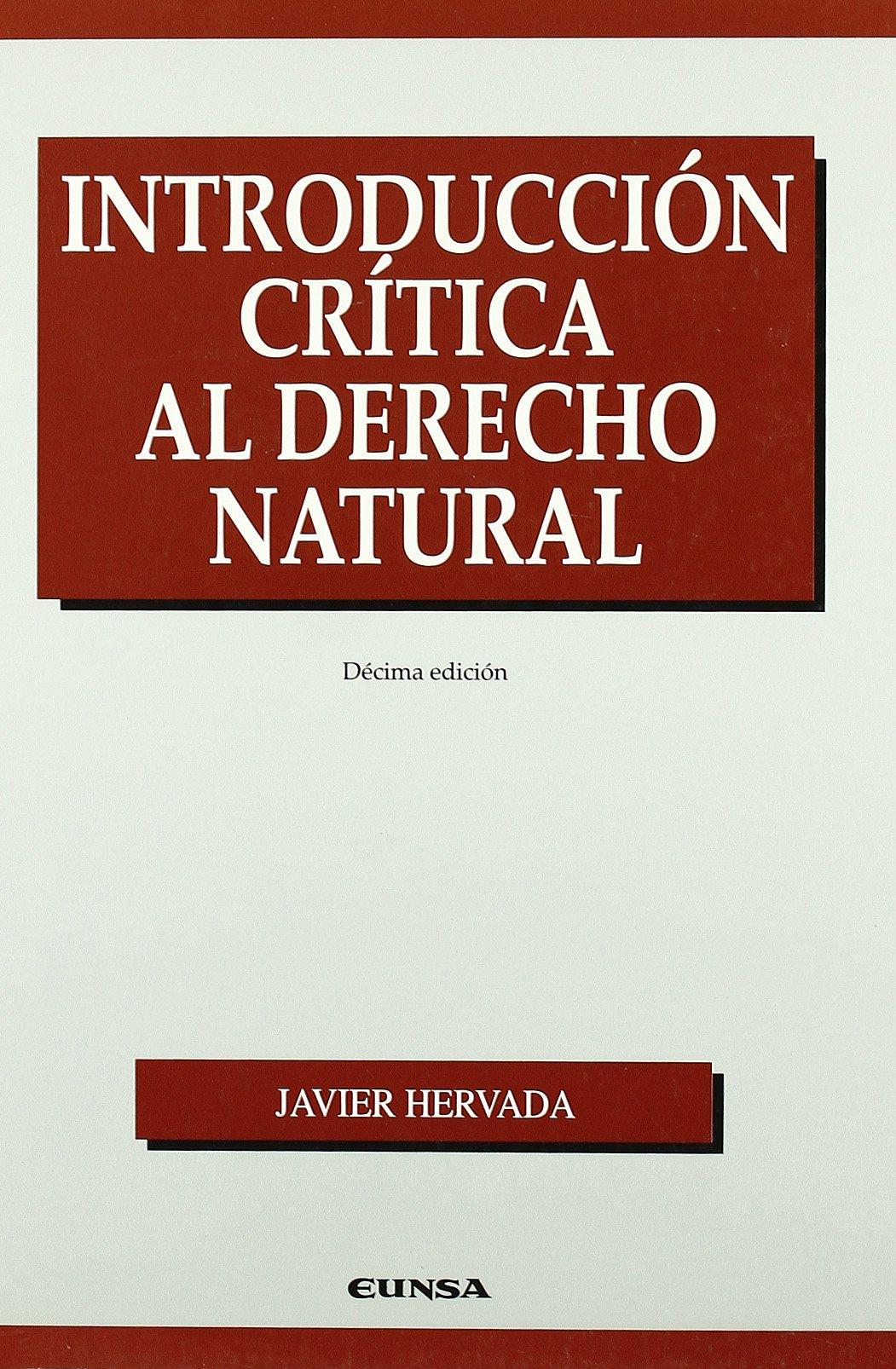 Introducción crítica al derecho natural (Publicaciones de la Facultad de Derecho de la Universidad de Navarra) (Spanish Edition): Javier Hervada: ...