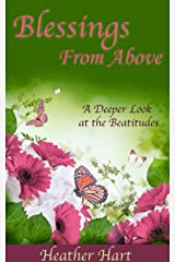 Blessings From Above: A Deeper Look at the Beatitudes (Christian Women's Bible Study Commentary Book 1) Kindle Edition