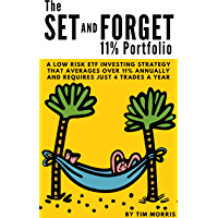 The Set and Forget 11% Portfolio: A Low Risk ETF Investing Strategy That Averages Over 11% Annually and Requires Just 4 Trades a Year (English Edition)