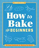 How to Bake for Beginners: An Easy Cookbook for Baking the Basics