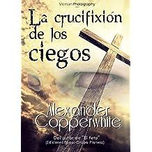 La crucifixión de los ciegos: El silbato del Diablo (Relato nº 3) (Spanish Edition) Oct 31, 2015