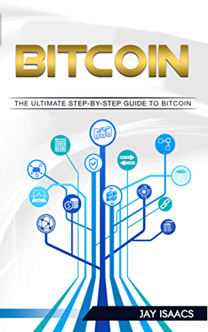 Bitcoin: A Step-by-Step guide on mastering bitcoin and cryptocurrencies (blockchain; fintech; currency; smart contracts; money; understanding; ethereum; digital; financial; ledger; mining; trading)