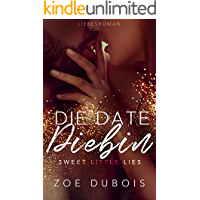 Die Date Diebin: Sweet Little Lies (Liebesroman)
